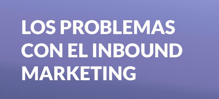 Los problemas con el inbound marketing
